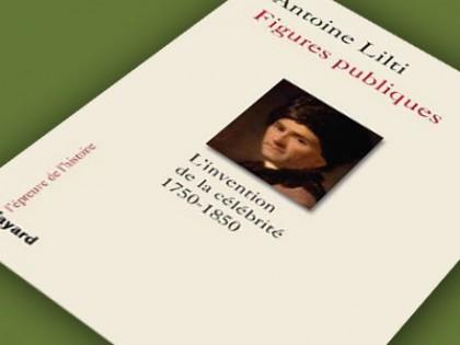 A. Lilti, Figures publiques. L'invention de la célébrité, 1750-1850, Fayard, 2014.