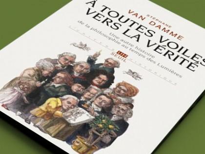 Stéphane Van Damme, À toutes voiles vers la vérité. <br>Une autre histoire de la philosophie au temps des Lumières, Paris, Seuil, 2014.