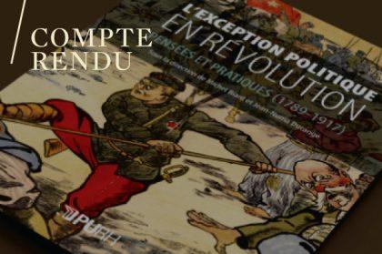 Michel Biard et Jean-Numa Ducange (dir.), L'exception politique en révolution. Pensées et pratiques, 1789-1917, Paris, Presses universitaires de Rouen et du Havre, 2019.