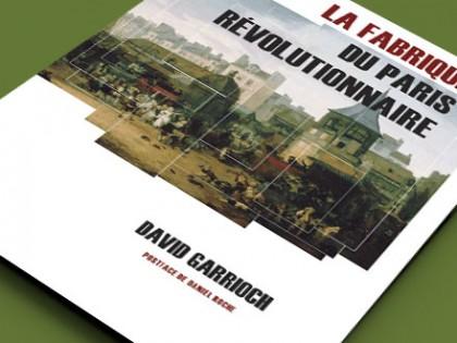 Atelier autour du livre de David Garrioch, La Fabrique du Paris révolutionnaire, 2013 (1ère édition américaine, 2002)